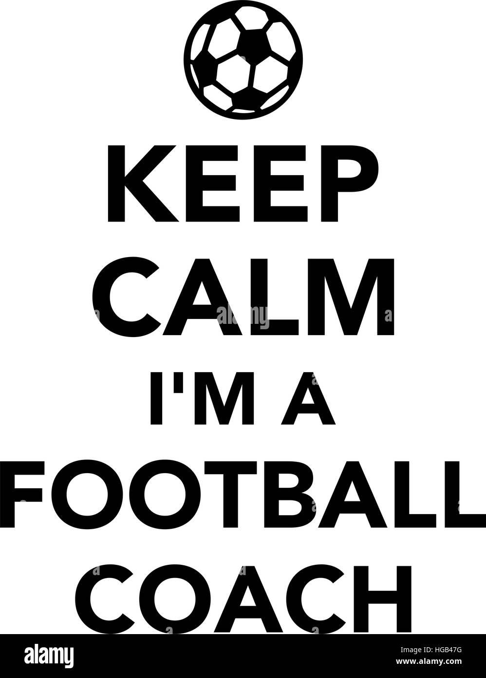 Keep calm I am a football coach - Stock Vector