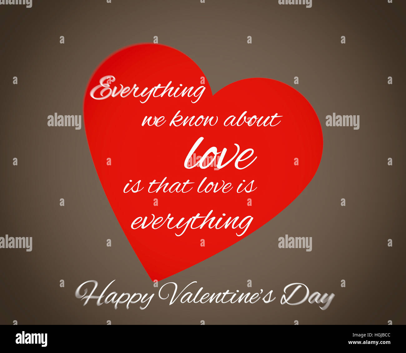 'Everything we know about love is that love is everything!' Happy  Valentine's day '