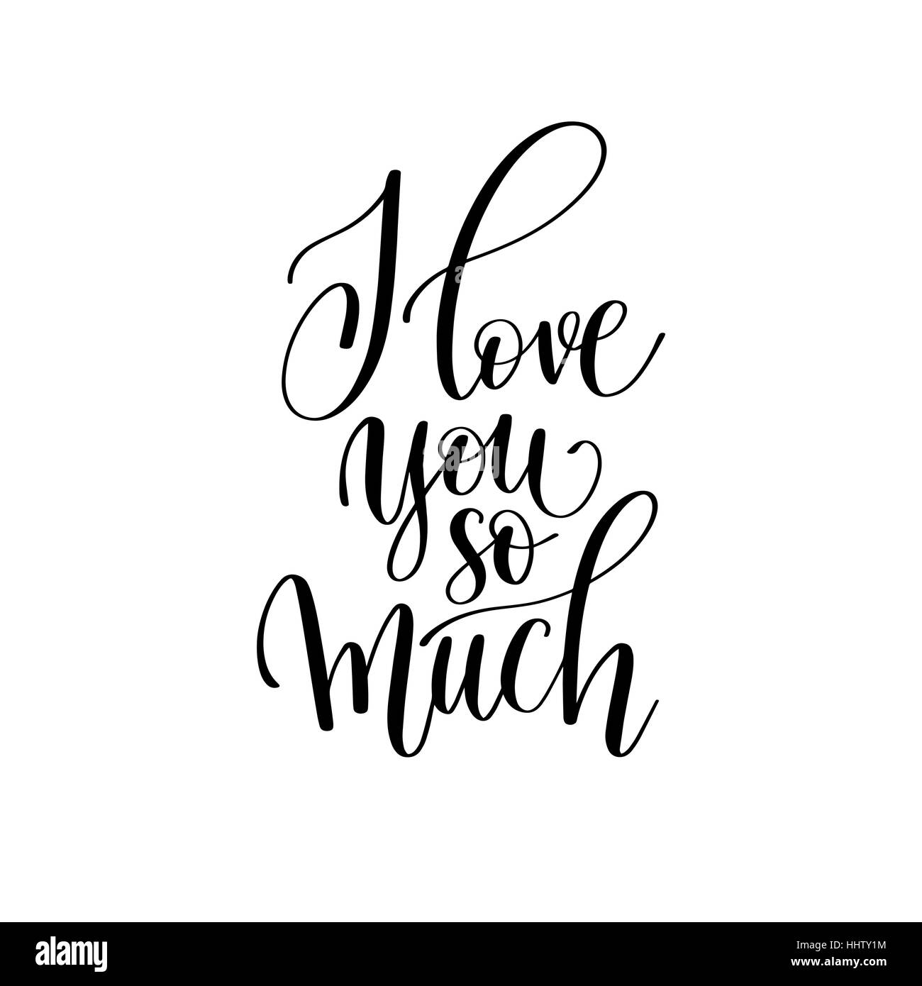I love you so much black and white hand written lettering