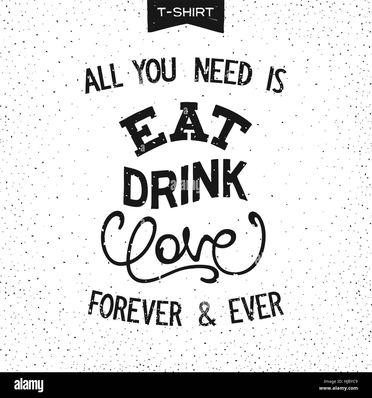 Grunge print design for T-Shirt with slogan - ALL YOU NEED IS EAT, DRINK, LOVE. Handwritten lettering composition. Vector illustration Stock Vector