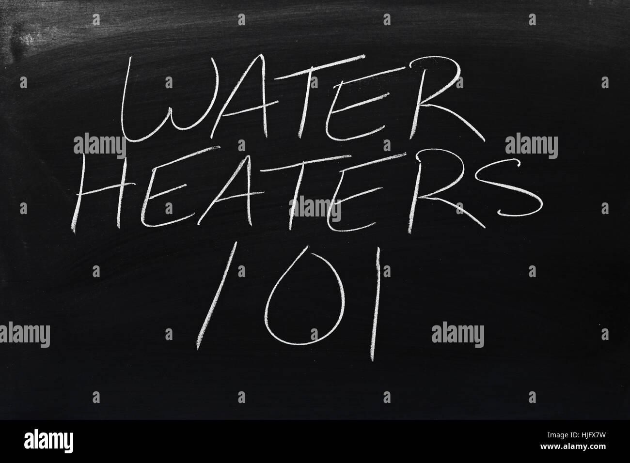 The words 'Water Heaters 101' on a blackboard in chalk - Stock Image