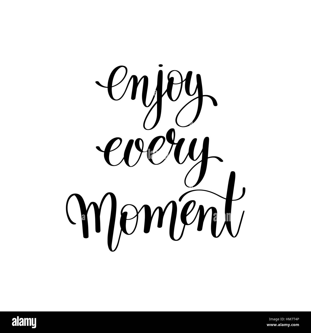 enjoy every moment stock photos enjoy every moment stock images MoMA Si Dian black and white handwriting lettering inscription enjoy every mo stock image