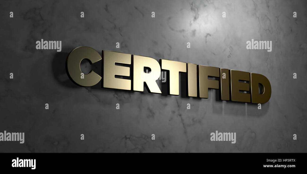 Certified - Gold sign mounted on glossy marble wall  - 3D rendered royalty free stock illustration. This image can - Stock Image