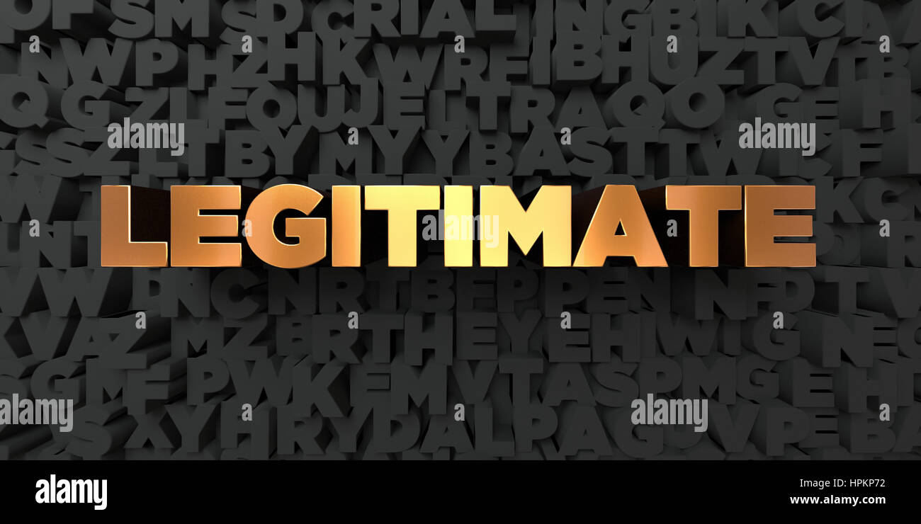 Legitimate - Gold text on black background - 3D rendered royalty free stock picture. This image can be used for - Stock Image