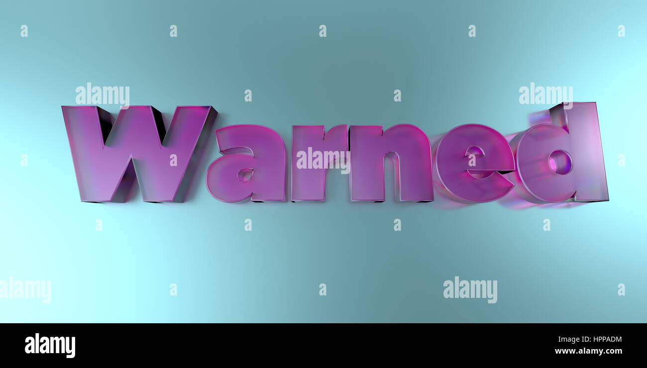Warned - colorful glass text on vibrant background - 3D rendered royalty free stock image. - Stock Image