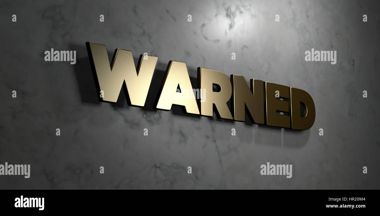 Warned - Gold sign mounted on glossy marble wall  - 3D rendered royalty free stock illustration. This image can - Stock Image