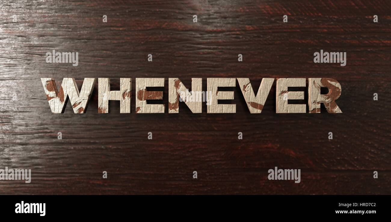 Whenever - grungy wooden headline on Maple  - 3D rendered royalty free stock image. This image can be used for an - Stock Image