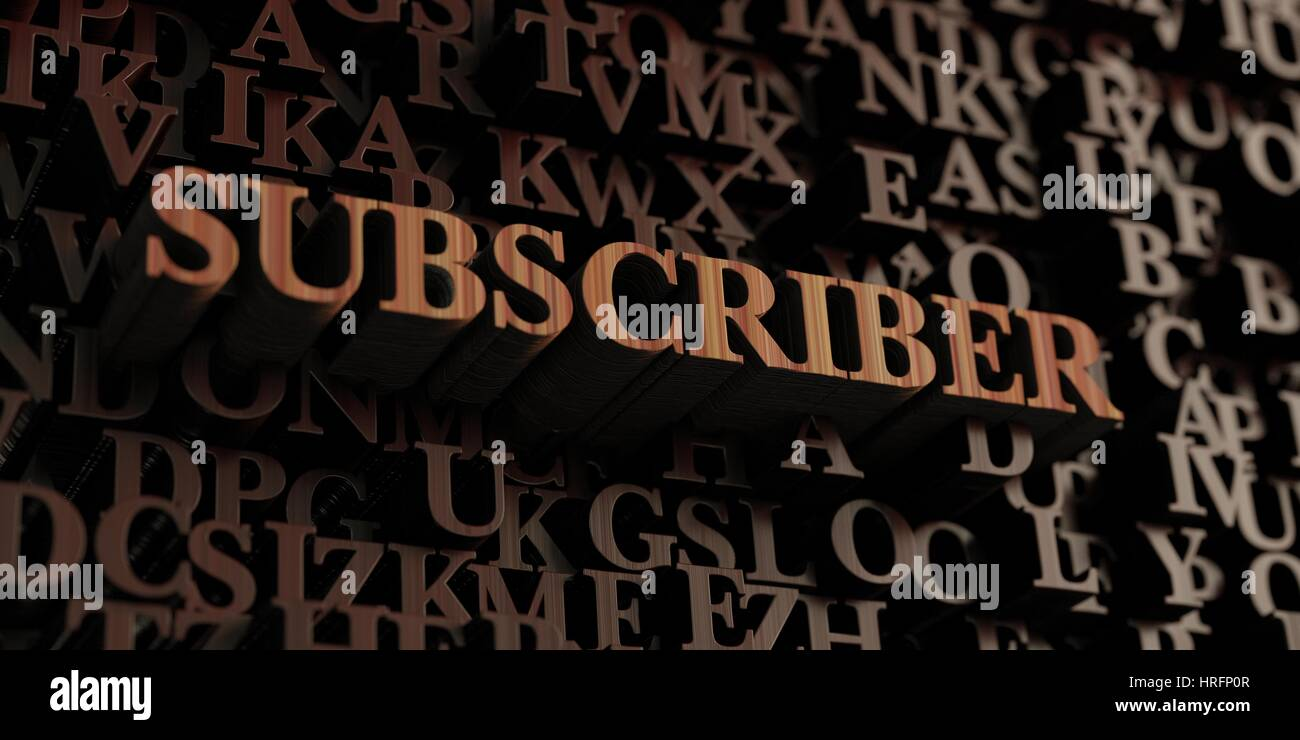 Subscriber - Wooden 3D rendered letters/message.  Can be used for an online banner ad or a print postcard. - Stock Image
