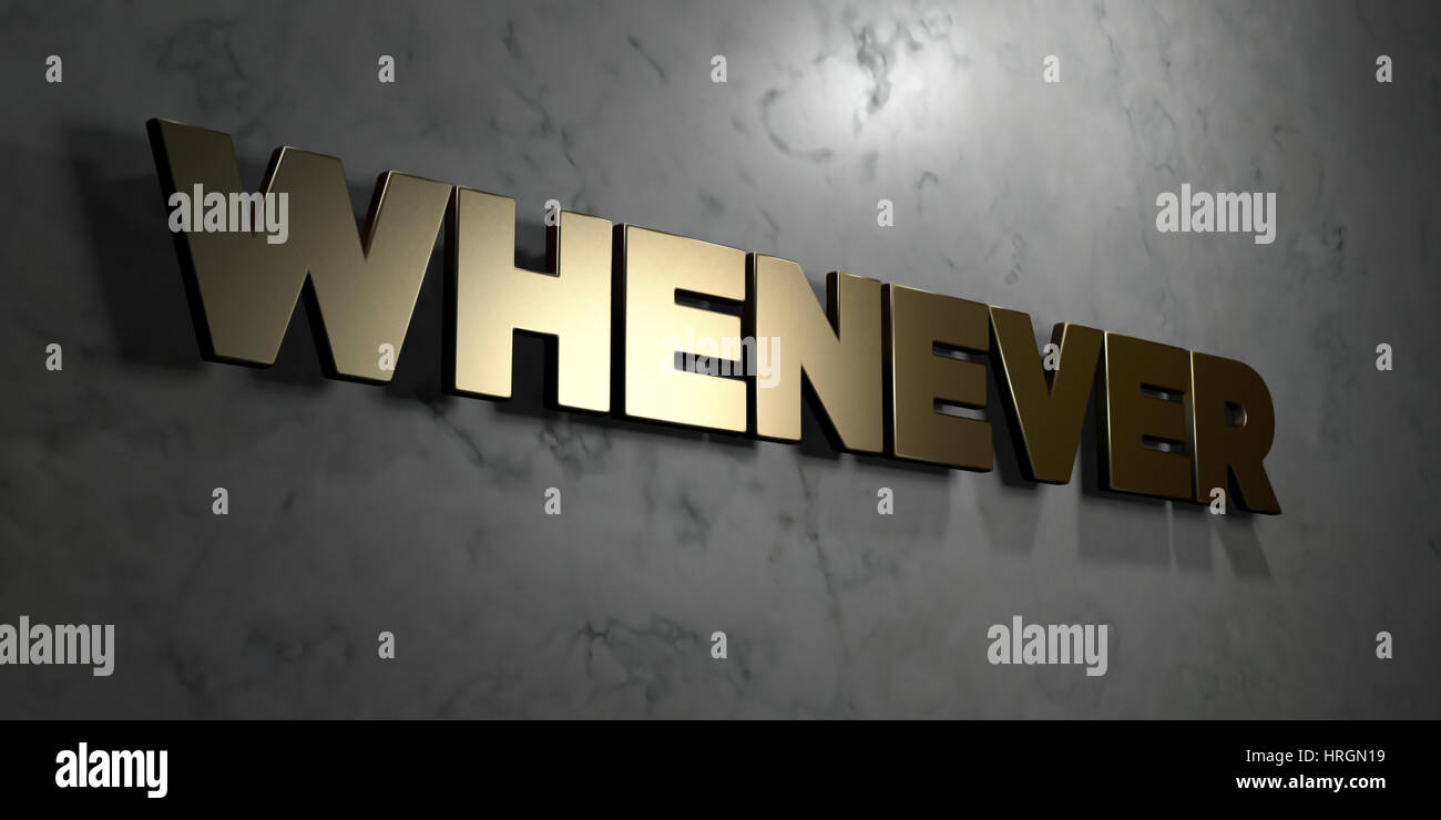 Whenever - Gold sign mounted on glossy marble wall  - 3D rendered royalty free stock illustration. This image can - Stock Image