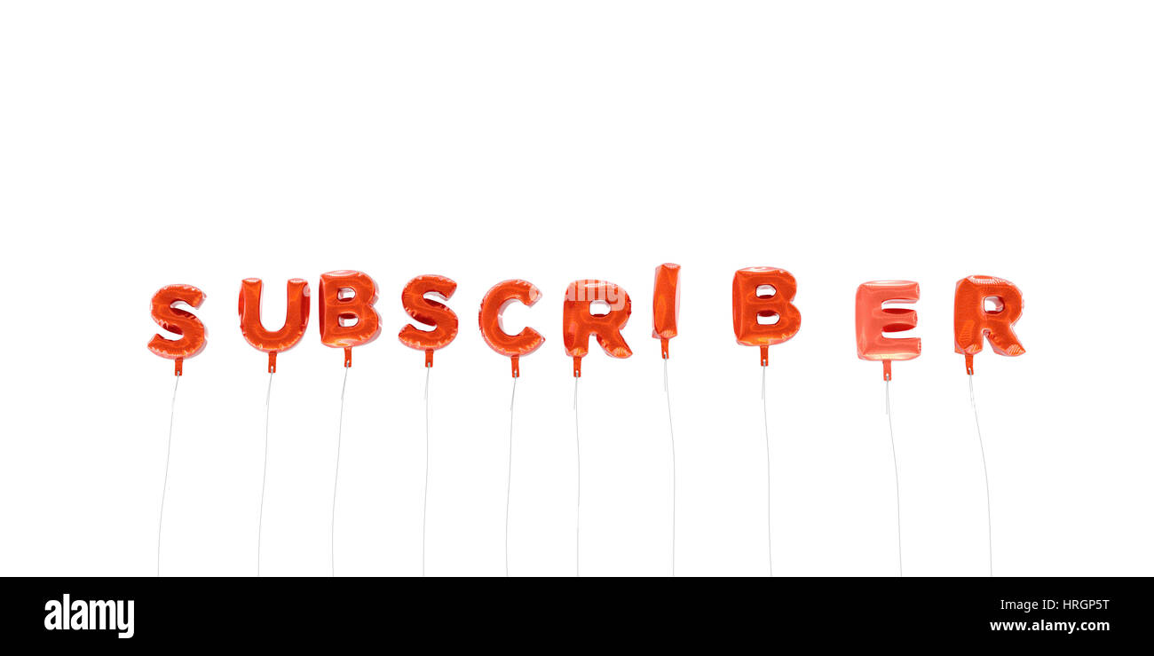 SUBSCRIBER - word made from red foil balloons - 3D rendered.  Can be used for an online banner ad or a print postcard. - Stock Image