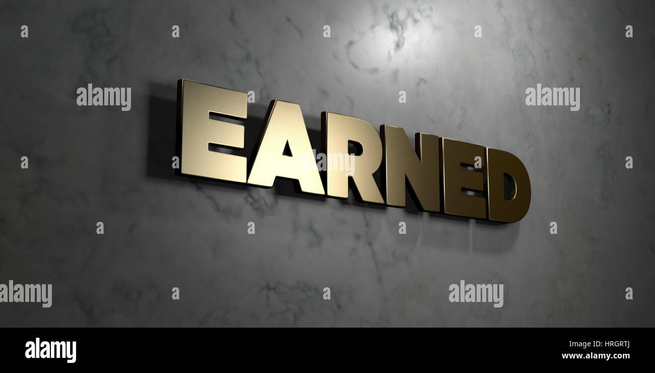Earned - Gold sign mounted on glossy marble wall  - 3D rendered royalty free stock illustration. This image can - Stock Image