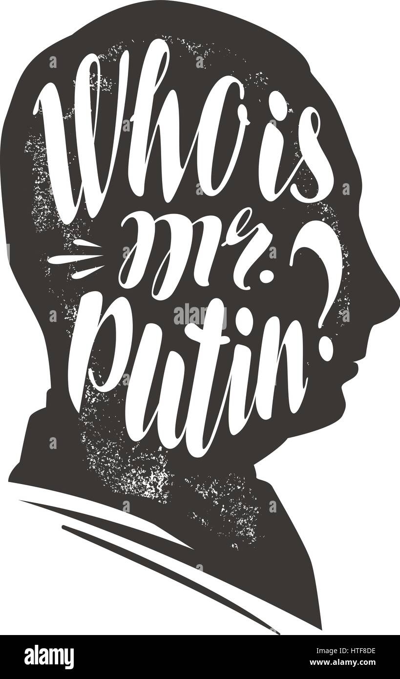 Who is mr. Putin. President of Russian Federation. Lettering, calligraphy vector illustration - Stock Image