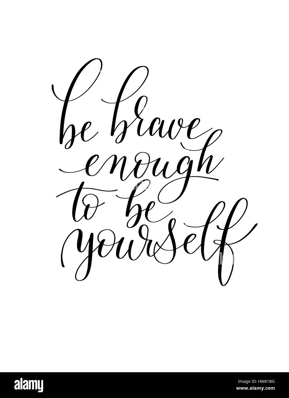 Be Brave Enough To Be Yourself Black And White Hand Written Ink