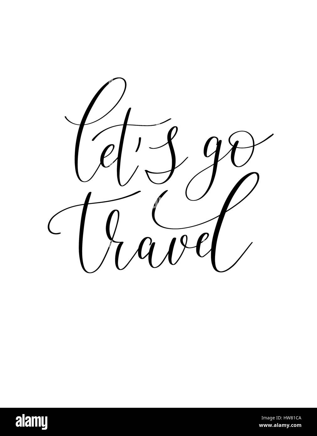 Let S Go Travel Black And White Hand Written Ink Lettering Positive Stock Photo Alamy