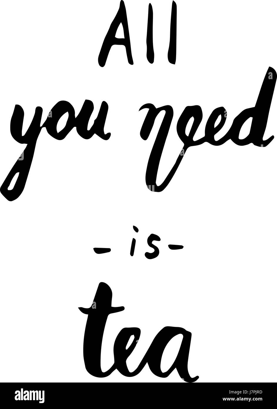 All you need is tea quote. Ink hand lettering. Modern brush calligraphy. Handwritten phrase. Inspiration graphic - Stock Vector
