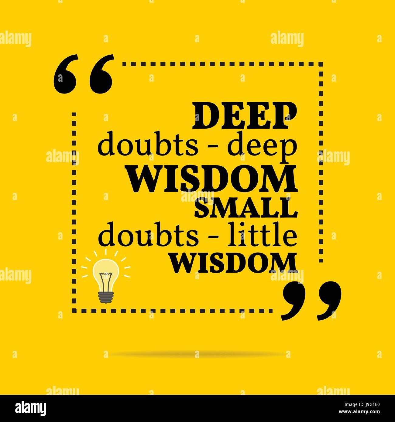 Inspirational motivational quote. Deep doubts - deep wisdom small doubts - little wisdom. Simple trendy design. - Stock Vector