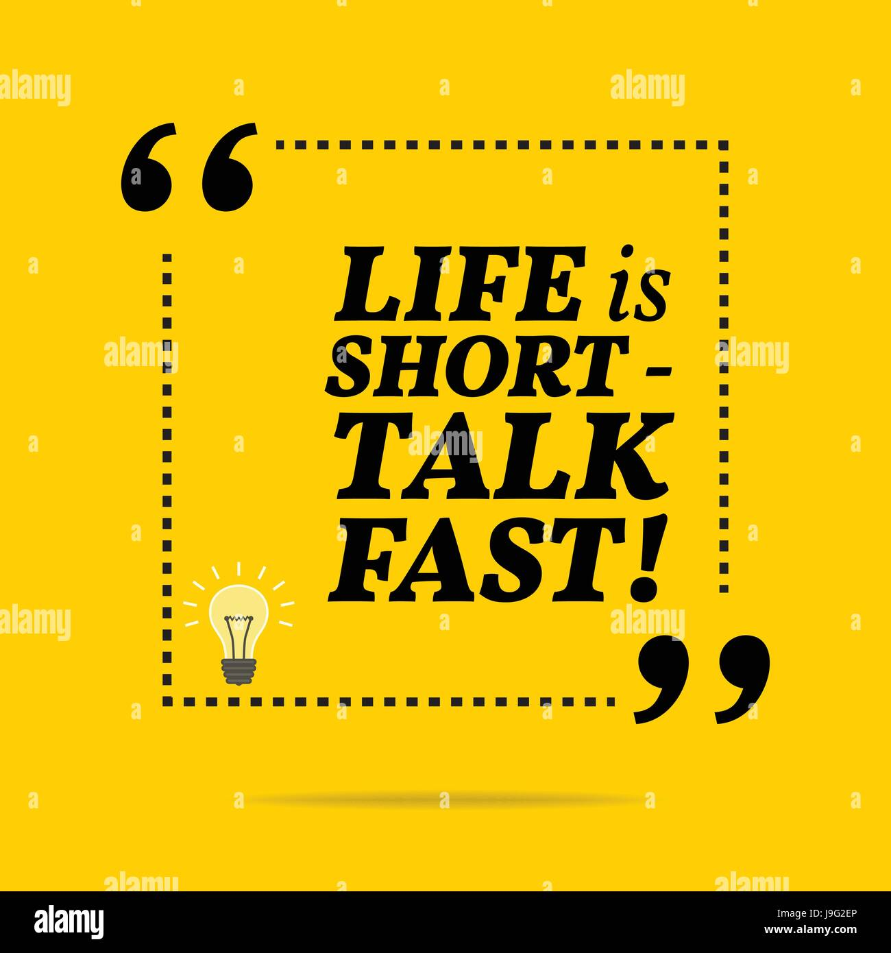 Inspirational motivational quote. Life is short - talk fast ...