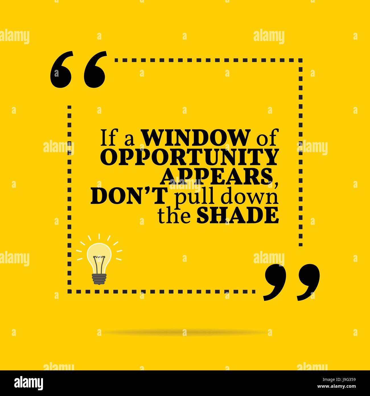 Inspirational motivational quote. If a window of opportunity appears, don't pull down the shade. Simple trendy - Stock Vector