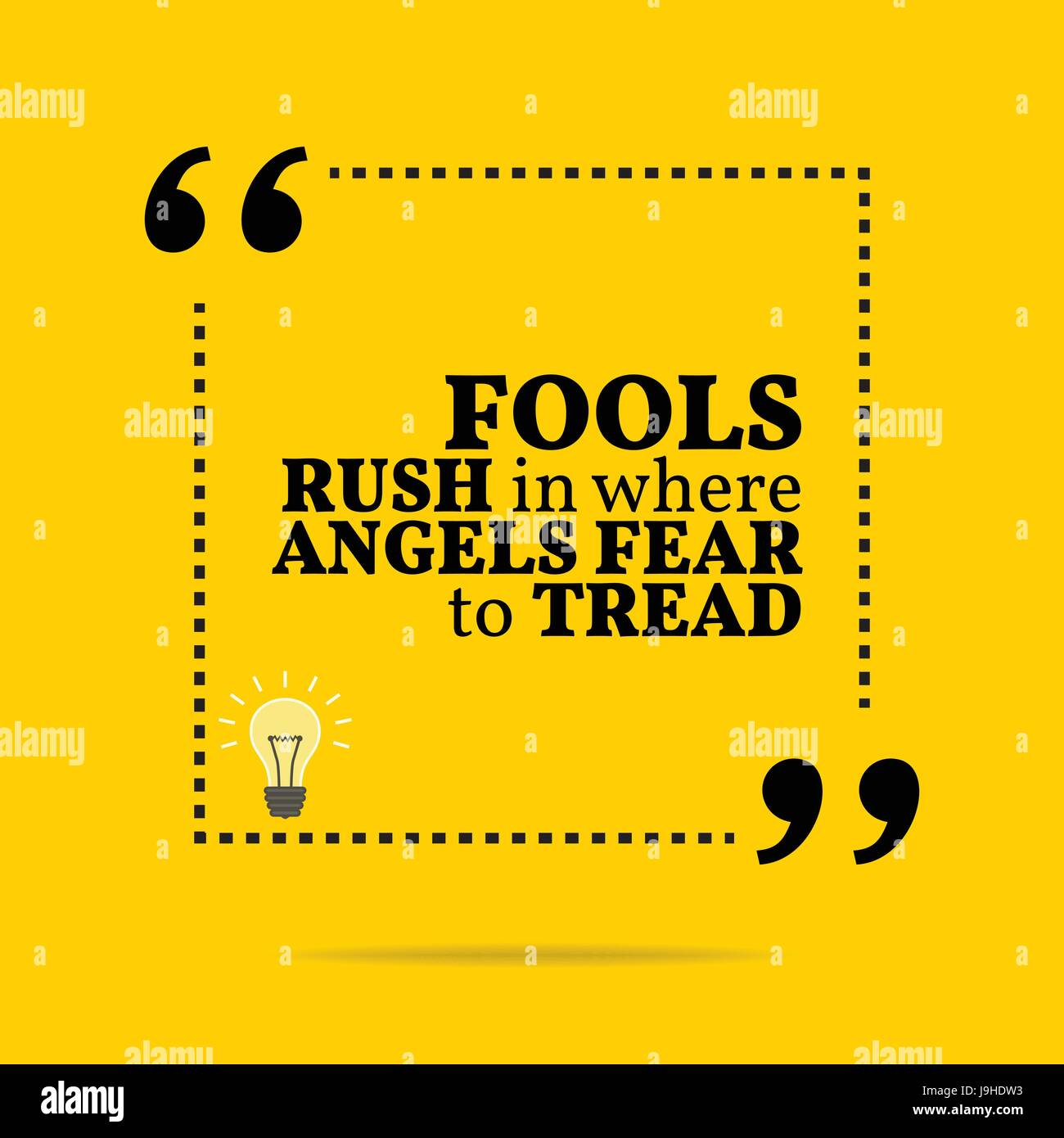 Inspirational Motivational Quote Fools Rush In Where Angels Fear To