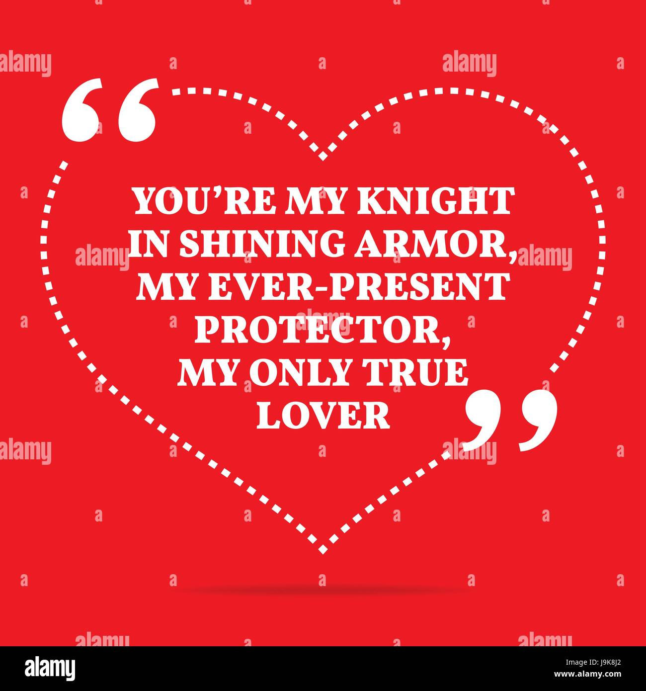 Inspirational Love Quote Youre My Knight In Shining Armor My