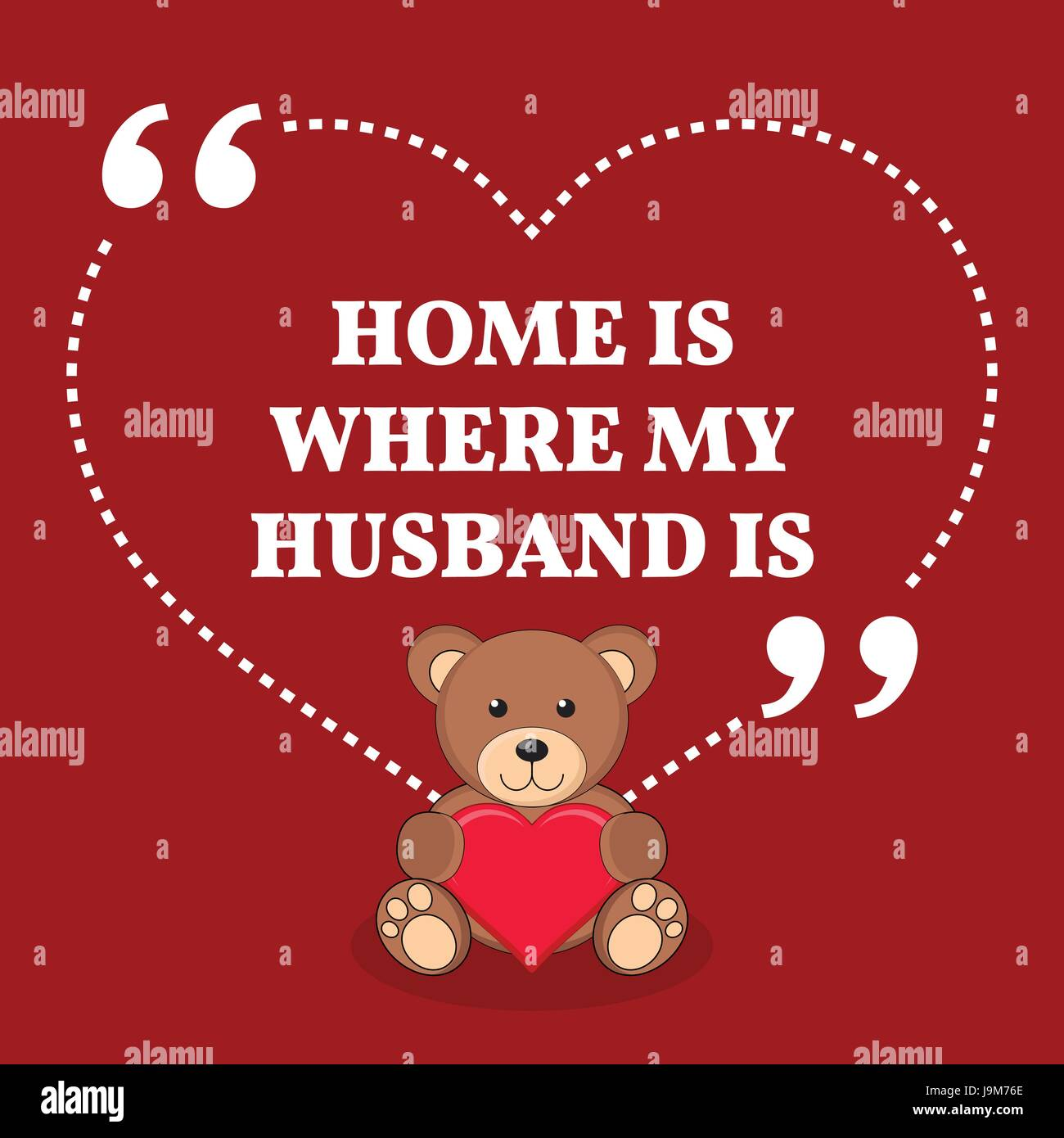 Inspirational love marriage quote. Home is where my husband is