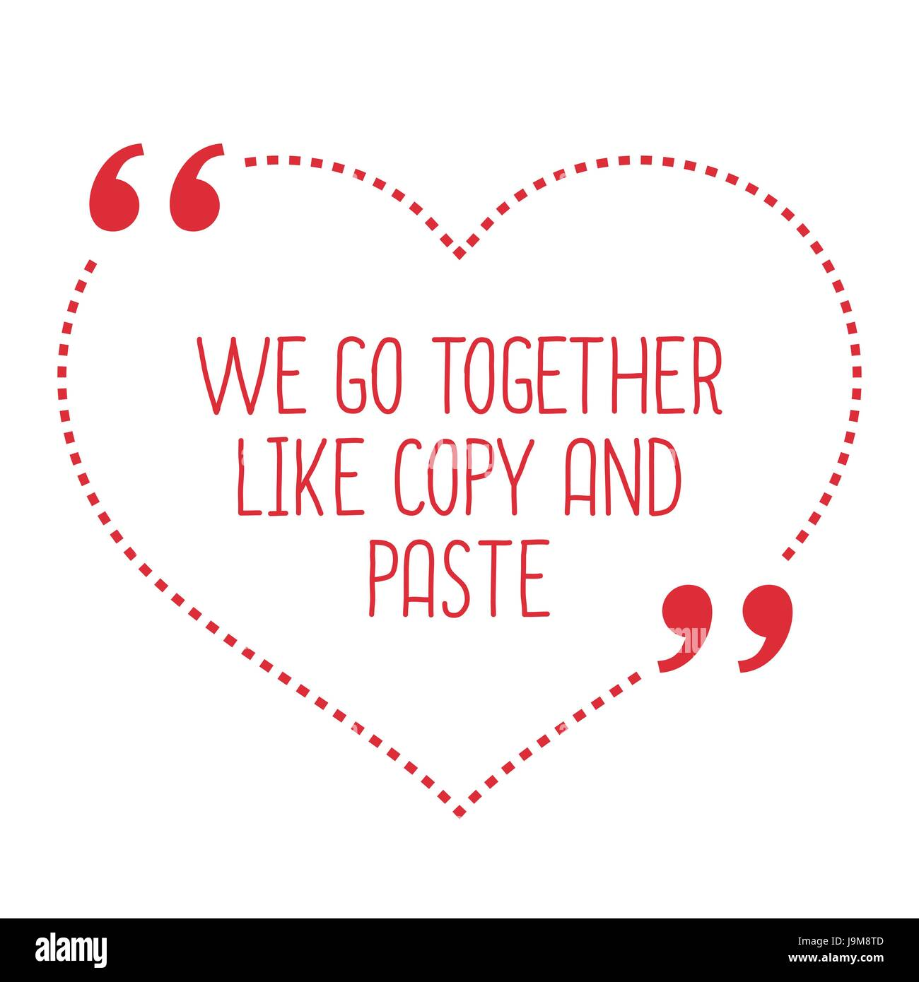Funny love quote  We go together like copy and paste  Simple trendy