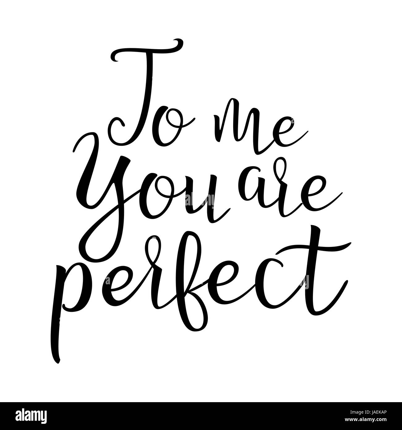 Quote About Love To Me You Are Perfect Handwritten Inspirational