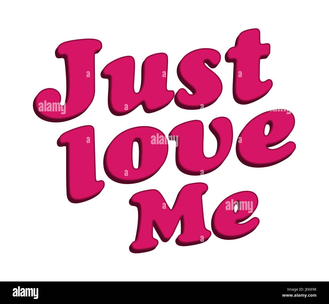 Just Love Me Text Typographic Quote - Stock Image
