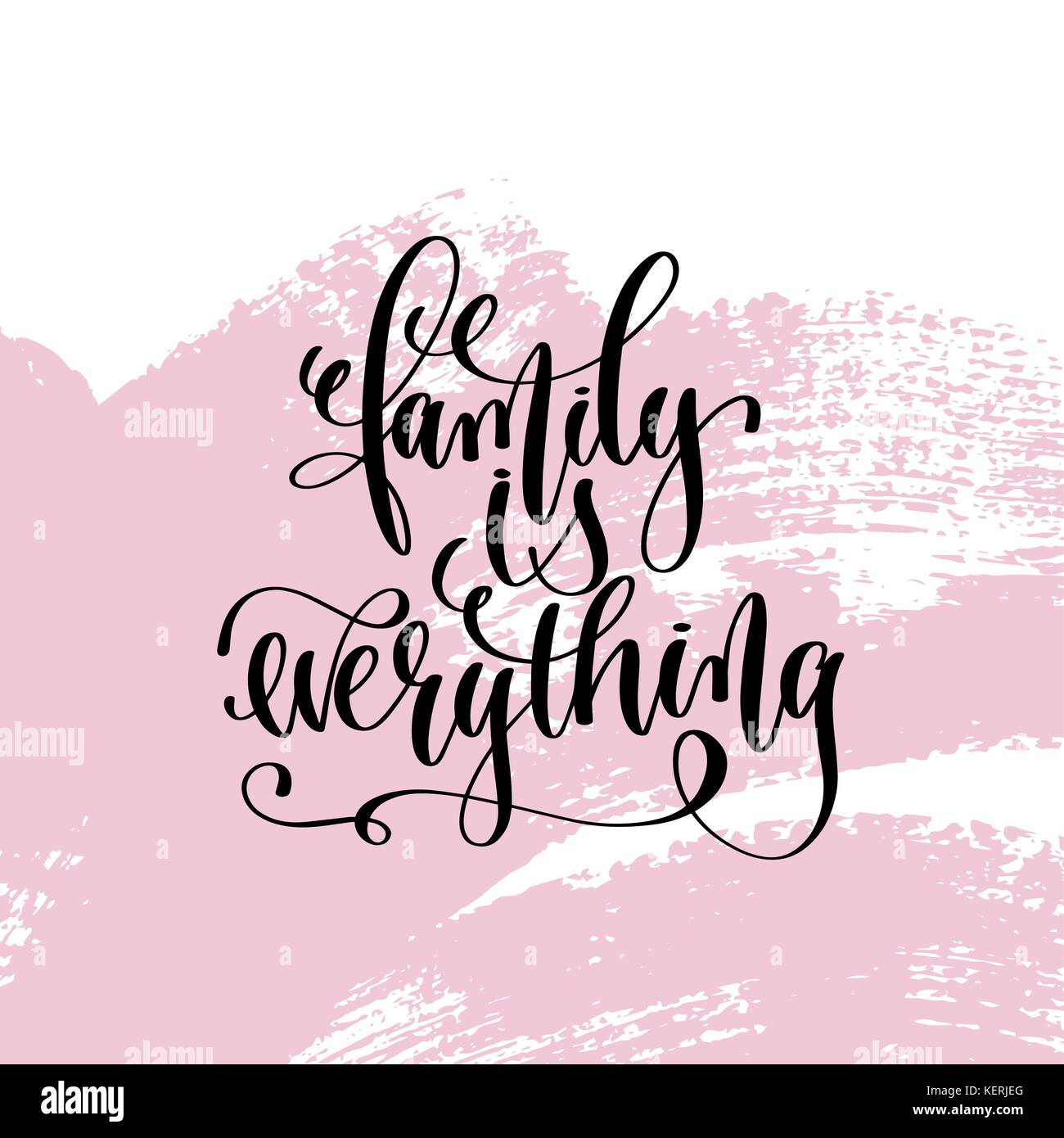 Family Is Everything Hand Written Lettering Positive Quote Stock