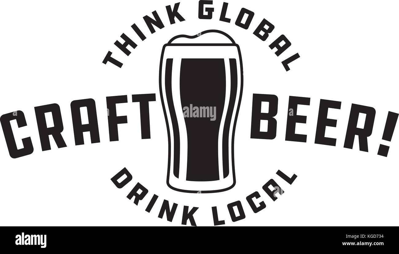 Craft Beer Vector Design Think global, drink local craft beer glass logo graphic. Shows full pint glass of beer. - Stock Vector