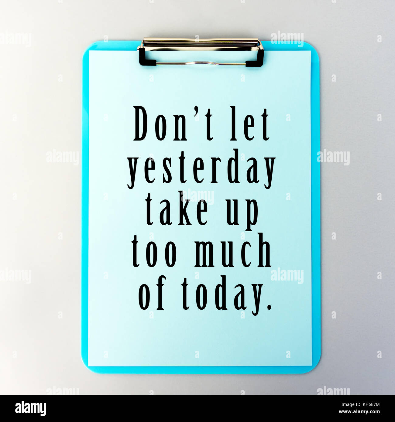 Life Inspirational And Motivational Quotes - Don't Let Yesterday Take Up Too Much Of Today. - Stock Image