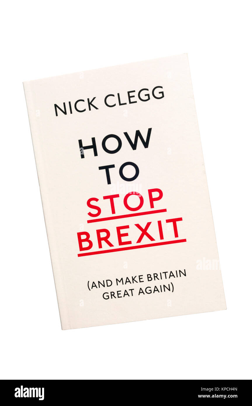 Paperback copy of How To Stop Brexit (and make Britain great again) by Nick Clegg. Published in 2017. - Stock Image