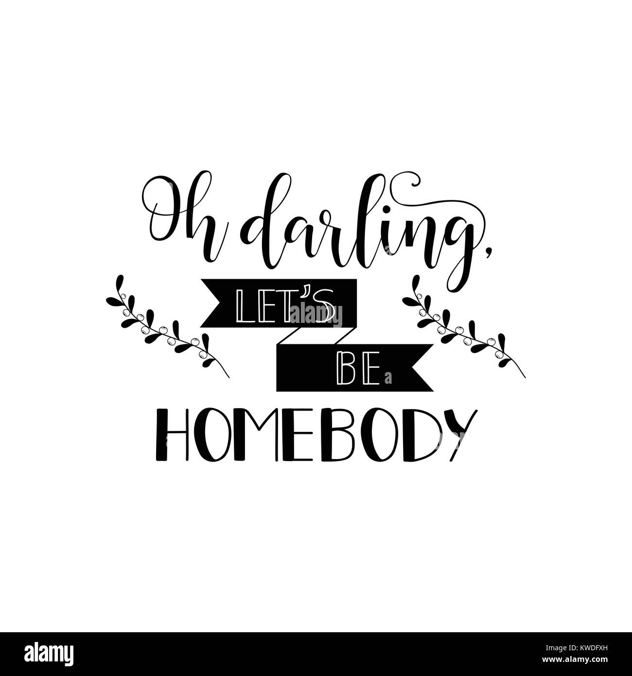 Oh darling, let's be homebody. Lettering. element for flyers, banner, postcards and posters. Modern calligraphy - Stock Image