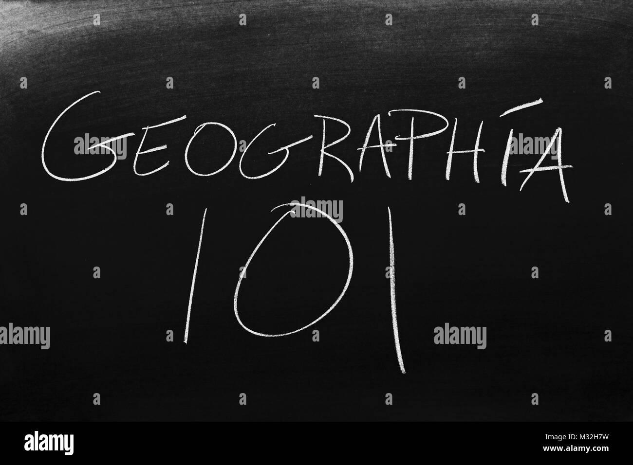 The words Geografía 101 on a blackboard in chalk - Stock Image