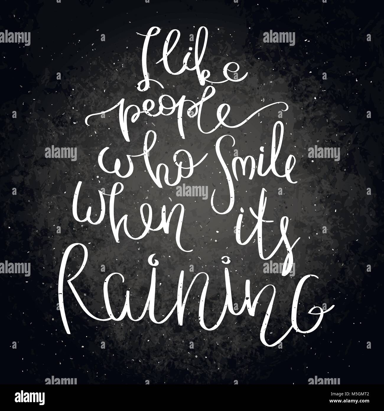 I Like People Who Smile When Its Raining. Inspirational Vector Hand Drawn  Quote. Chalk Lettering On Blackboard. Motivation Saying For Cards, Posters A