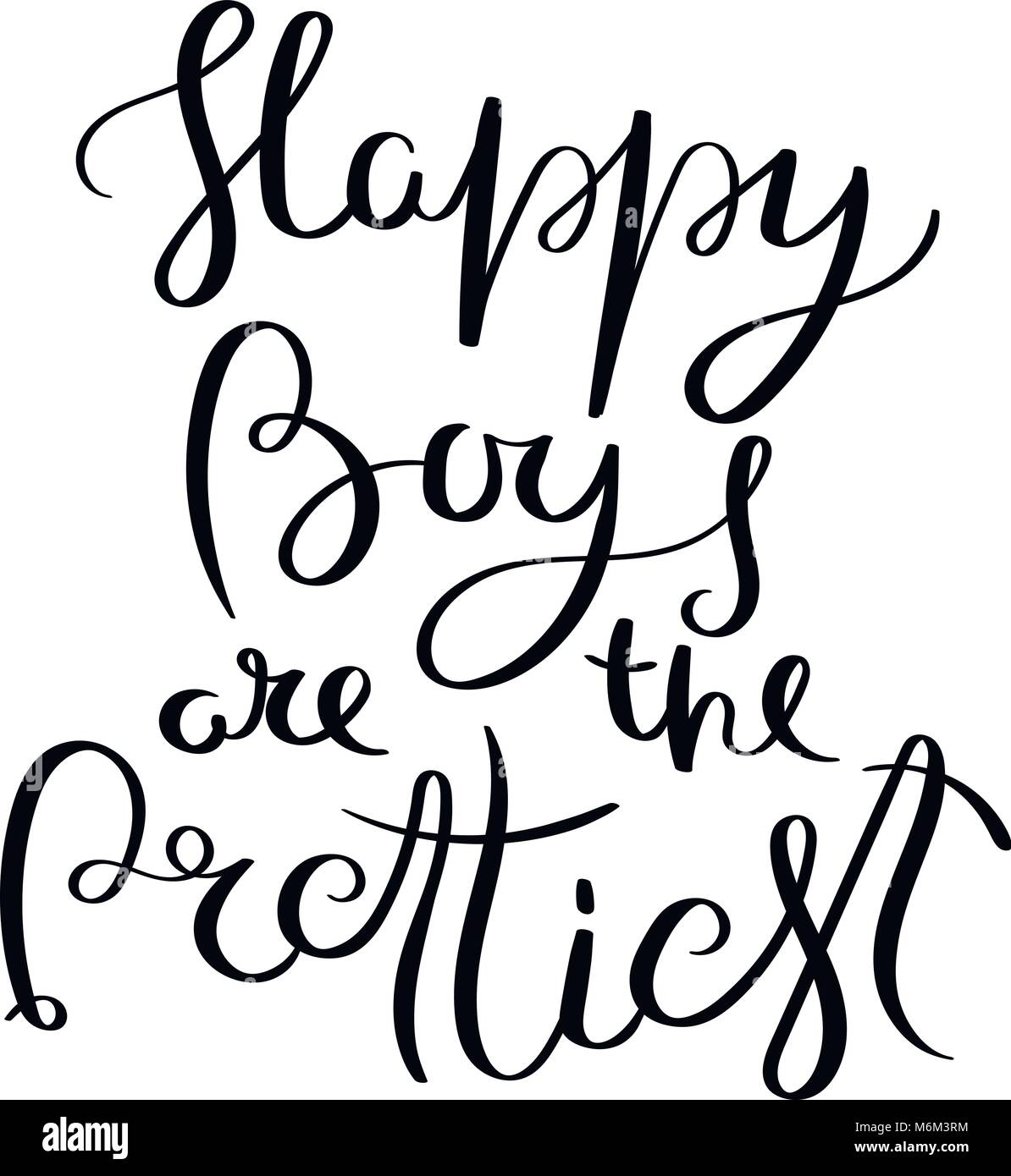 Happy boys are the prettiest. Hand written calligraphy quote motivation for life and happiness. For postcard, poster, - Stock Vector