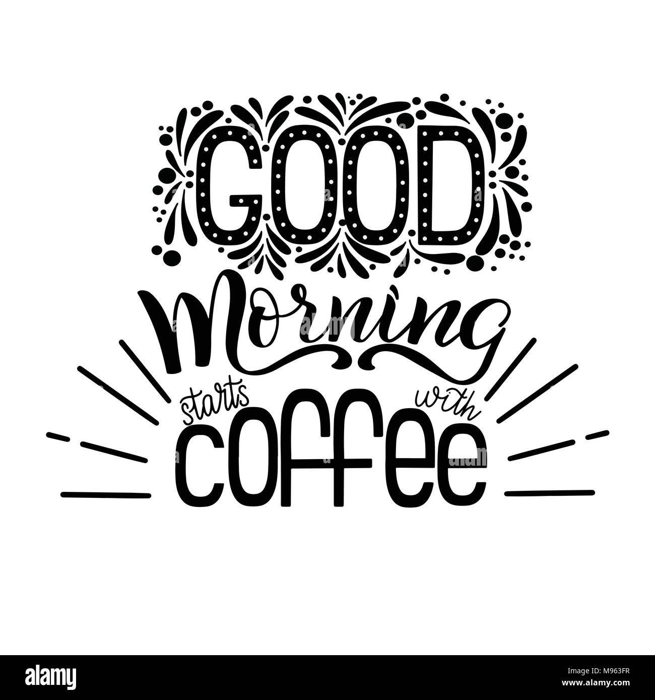 Lettering Good Morning Starts With Coffee Calligraphic Hand Drawn Sign Coffee Quote Text For Prints And Posters Menu Design Greeting Cards Vector Illustration Stock Vector Image Art Alamy