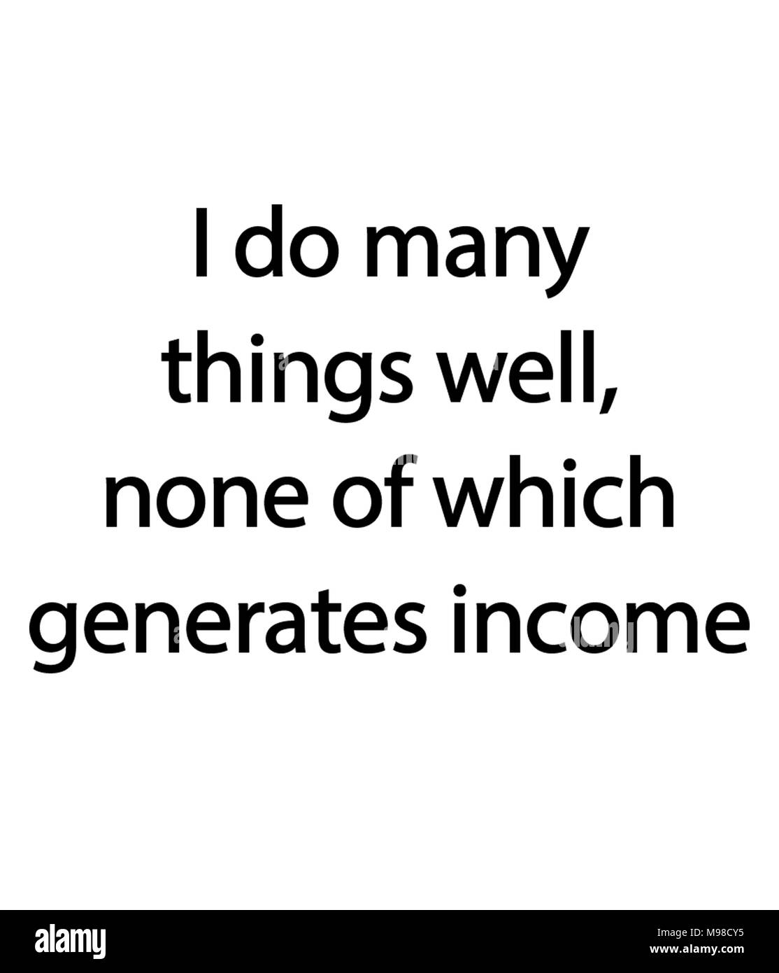 I do many things well, none of which generates income - Stock Image
