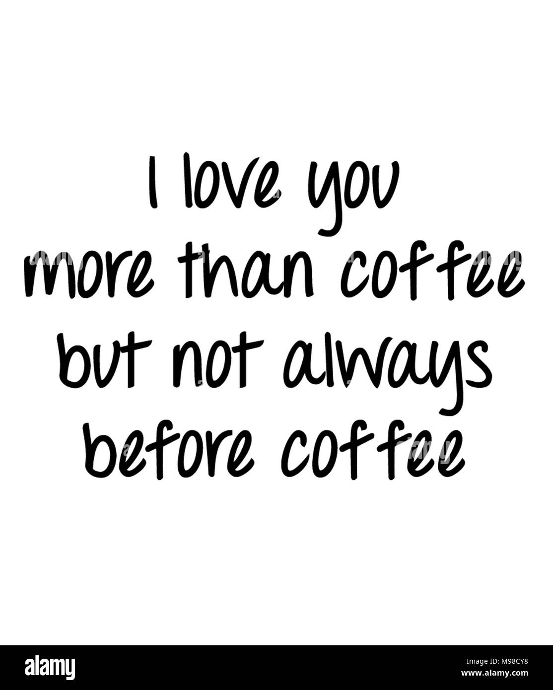 I Love You More Than Coffee But not Always Before Coffee - Stock Image