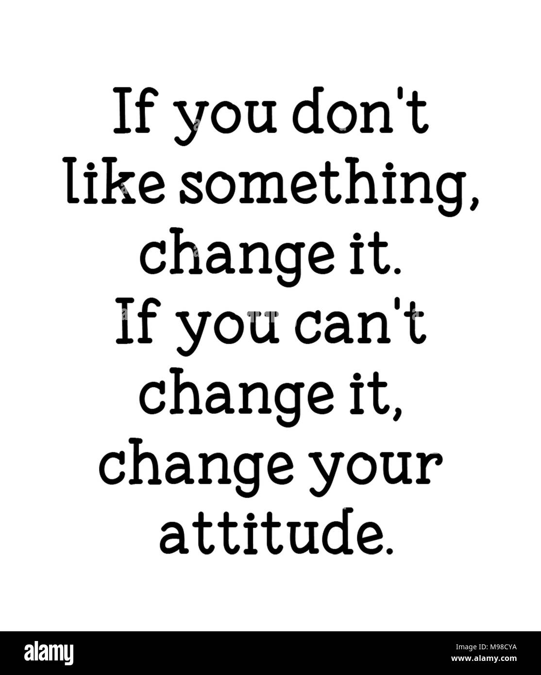If you don't like something, change it. If you can't change it, change your attitude. - Stock Image