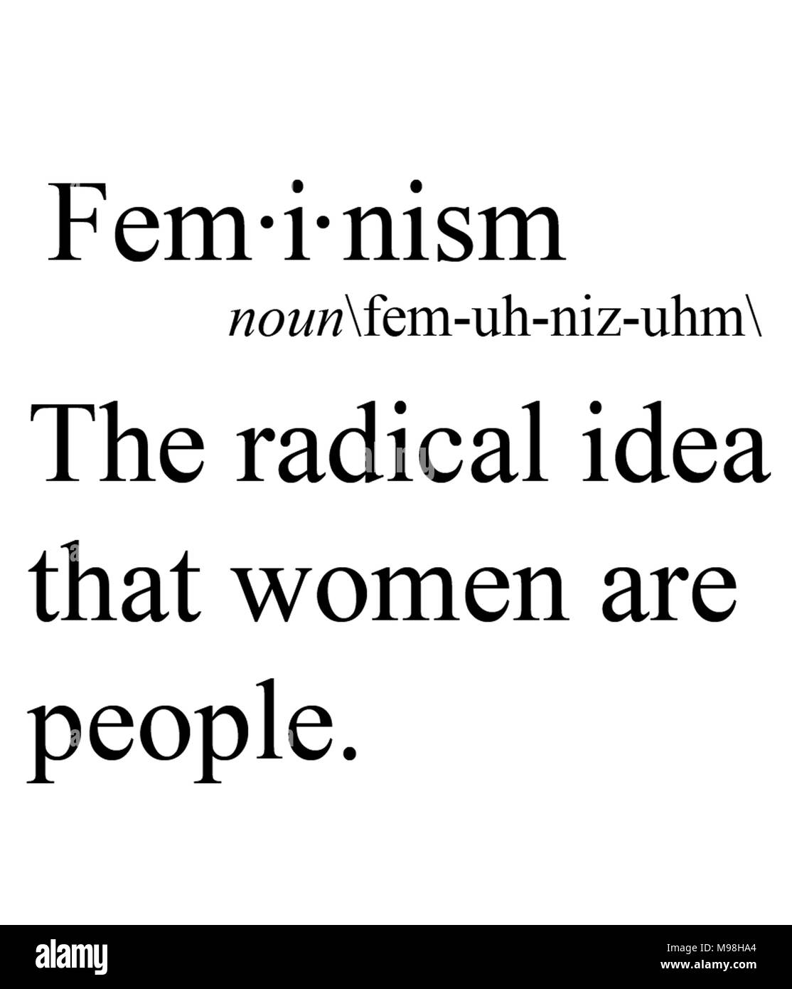 Feminism the radical idea that women are people. - Stock Image