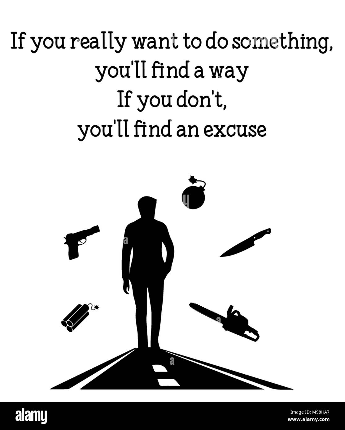 If you really want to do something, you'll find a way If you don't, you'll find an excuse - Stock Image