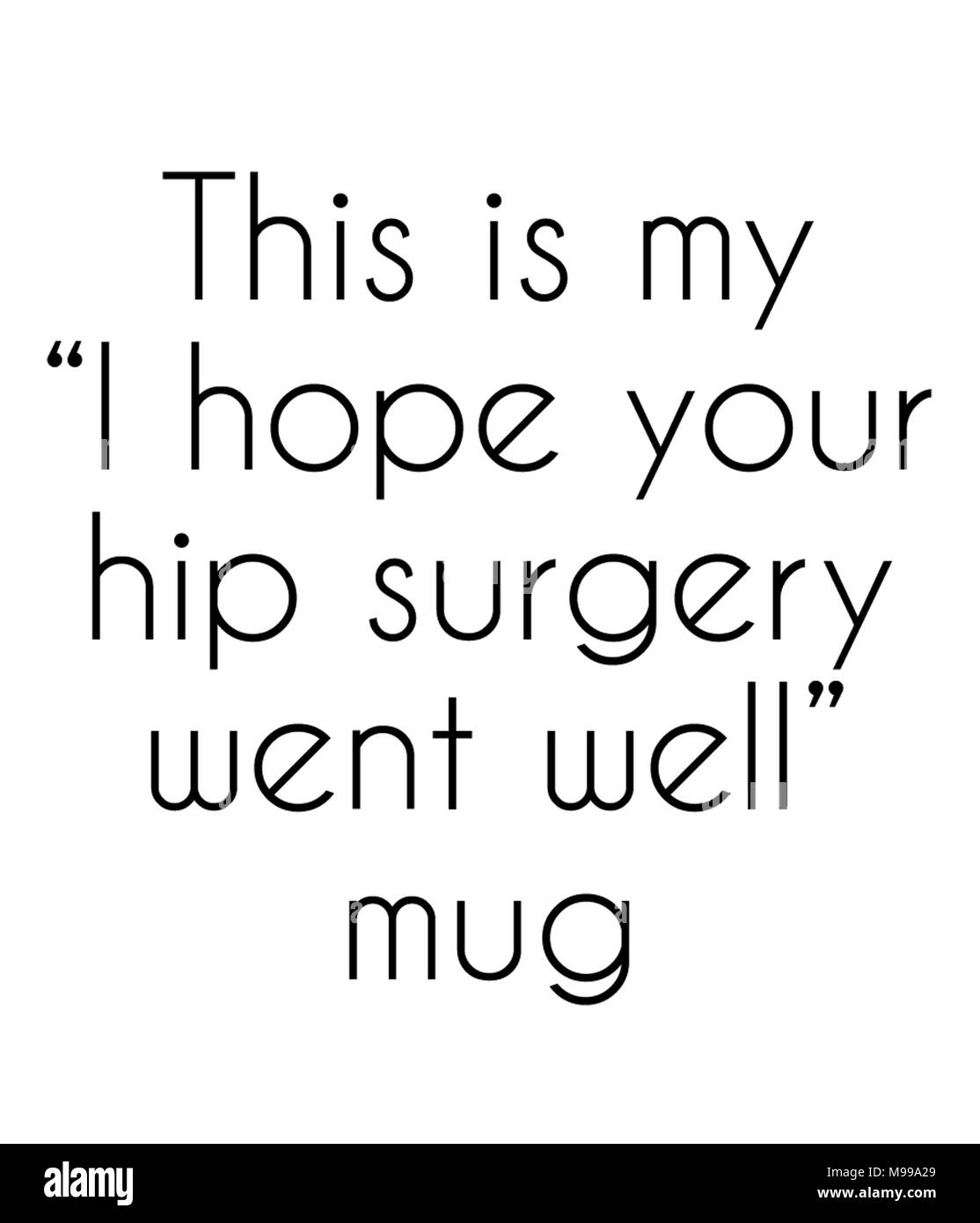 This is my I hope your hip surgery went well mug - Stock Image