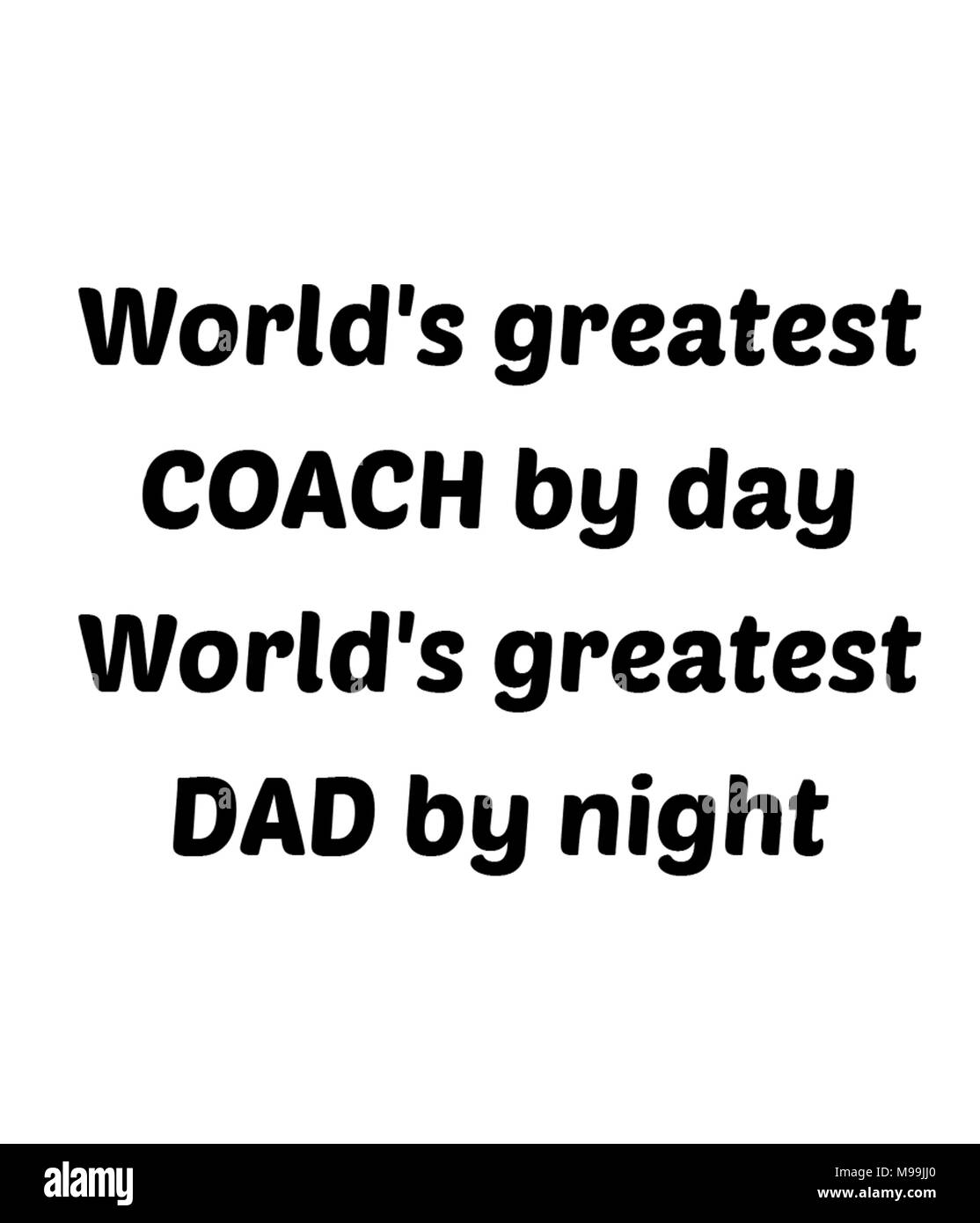 World's greatest COACH by day World's greatest DAD by night - Stock Image