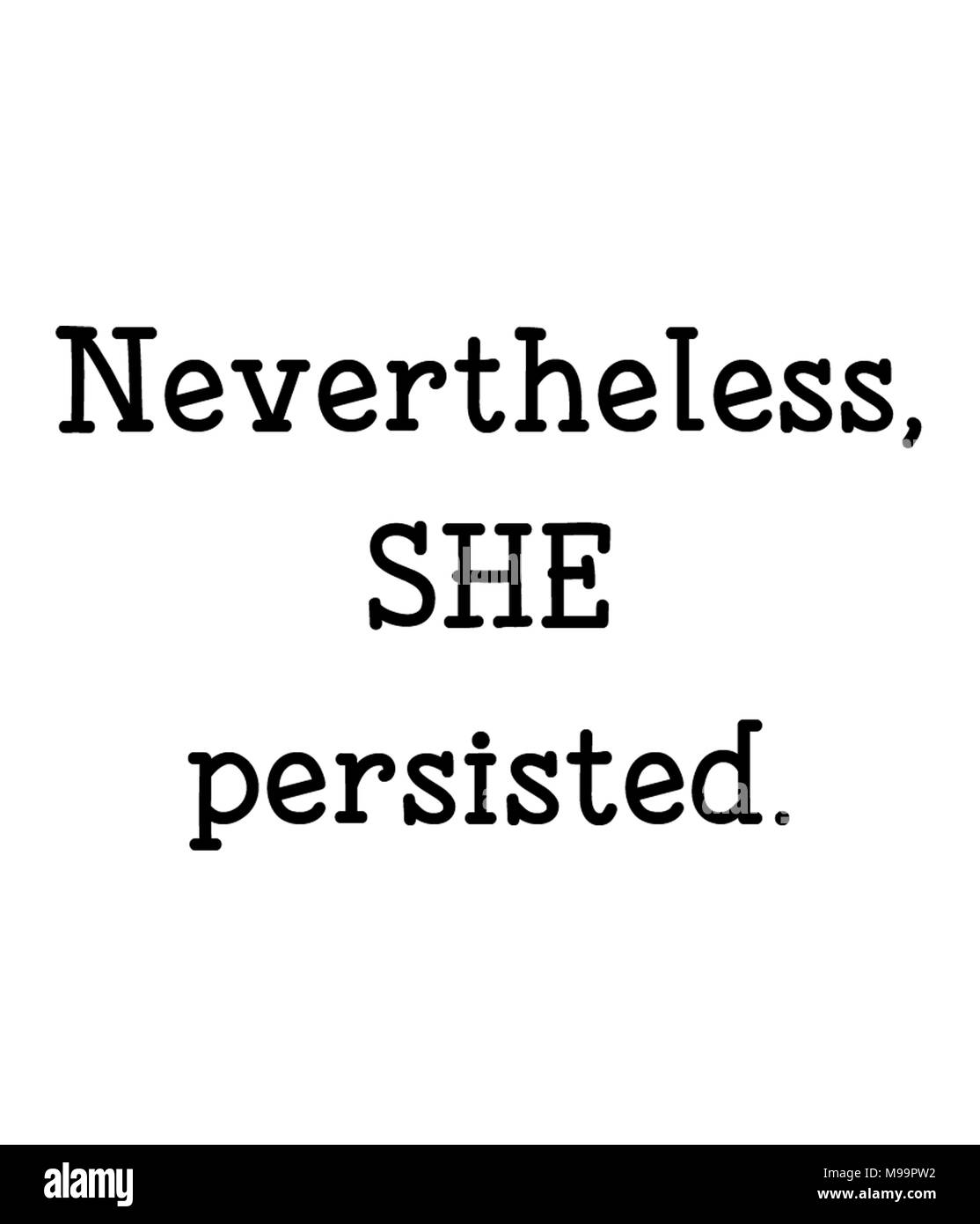 Nevertheless, SHE persisted. - Stock Image