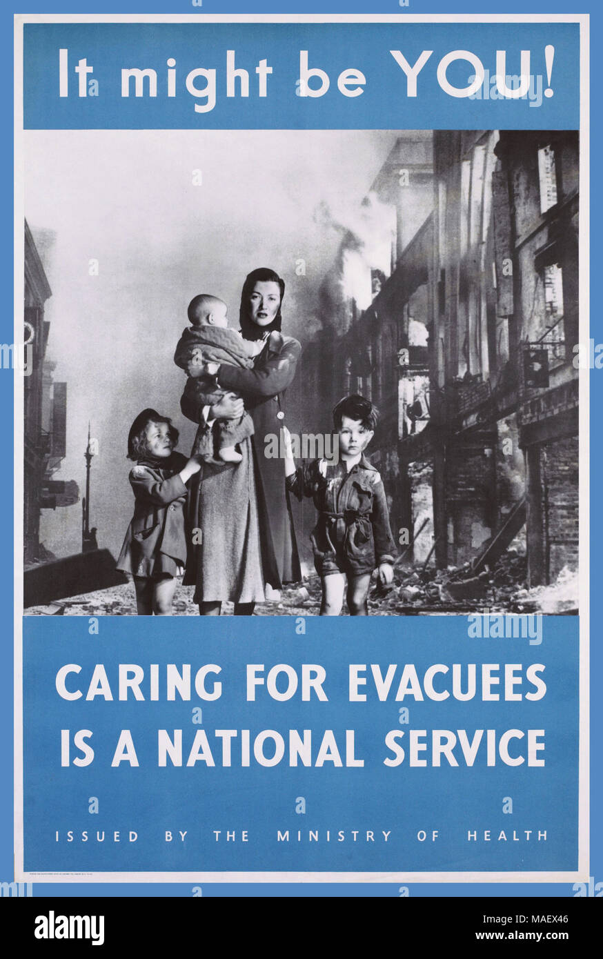 1940's Information Propaganda Poster UK photograph of a woman holding a baby and accompanied by two small children. They walk down a bombed street with buildings ablaze. Their torn and dirty clothing suggests that they have been caught in an air raid.' It might be YOU! CARING FOR EVACUEES IS A NATIONAL SERVICE'   ISSUED BY THE MINISTRY OF HEALTH 1940's Second World War WW2 Propaganda Information Poster - part of a series urging Britons to take evacuation seriously and send their children out of the city to safety. - Stock Image