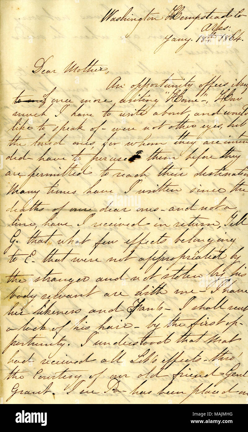 Relays family and personal news.  Transcription: Washington Hempstead Co. Arks. Jany. 18th 1864. Dear Mother, An opportunity offers itself to send of once visiting ?ǣHome    , How much I have to write about, and would like to speak of  ? were not other eyes, but the loved ones, for whom they are intended  ? have to peruse them before they are permitted to reach their destination. Many times have I written since the deaths of our dear ones  ? and not a line, have I received in return. Tell G. that what few effects belonging to E. that were not appropriated by the stranger and not stolen by his  - Stock Image