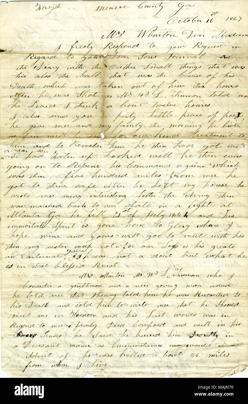 Regarding the death of John Wharton.  Transcription: Forsyth Monroe County Ga October 16th 1867 Mrs. Wharton Dear Madame I freely Respond to you Request in Regard to your Dear Sons Journal or the Diary with the Gather[?] Small things that was his also the ball that was the Cause of his Death which was taken out of him Six hours After he was Shot as Mr W.L. Truman told me he Lived I think a bout twelve houres I also send you a perty Little peace of poet[poetry?] he give mee and my family the morning he bid us fair well he sai[d] for our kind treatment to him and to Remeber him he then had got w - Stock Image