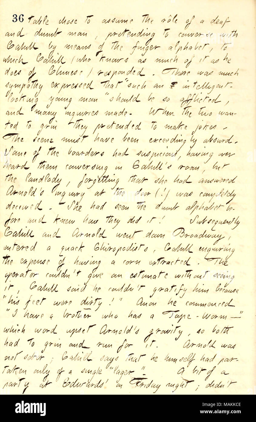 Describes a practical joke played by Frank Cahill and George Arnold on the people in Cahill's boarding house.  Transcription: table where to assume the role of a deaf and dumb man, [George Arnold] pretending to converse with [Frank] Cahill by means of the finger alphabet, to which Cahill (who knows as much of it as he does of Chinese) responded. There was much sympathy expressed that 'such an intelligent-looking young man' should be so afflicted, and many inquiries made. When the two wanted to grin  ? they pretended to make jokes. The scene must have been exceedingly absurd. Some of the boarde - Stock Image