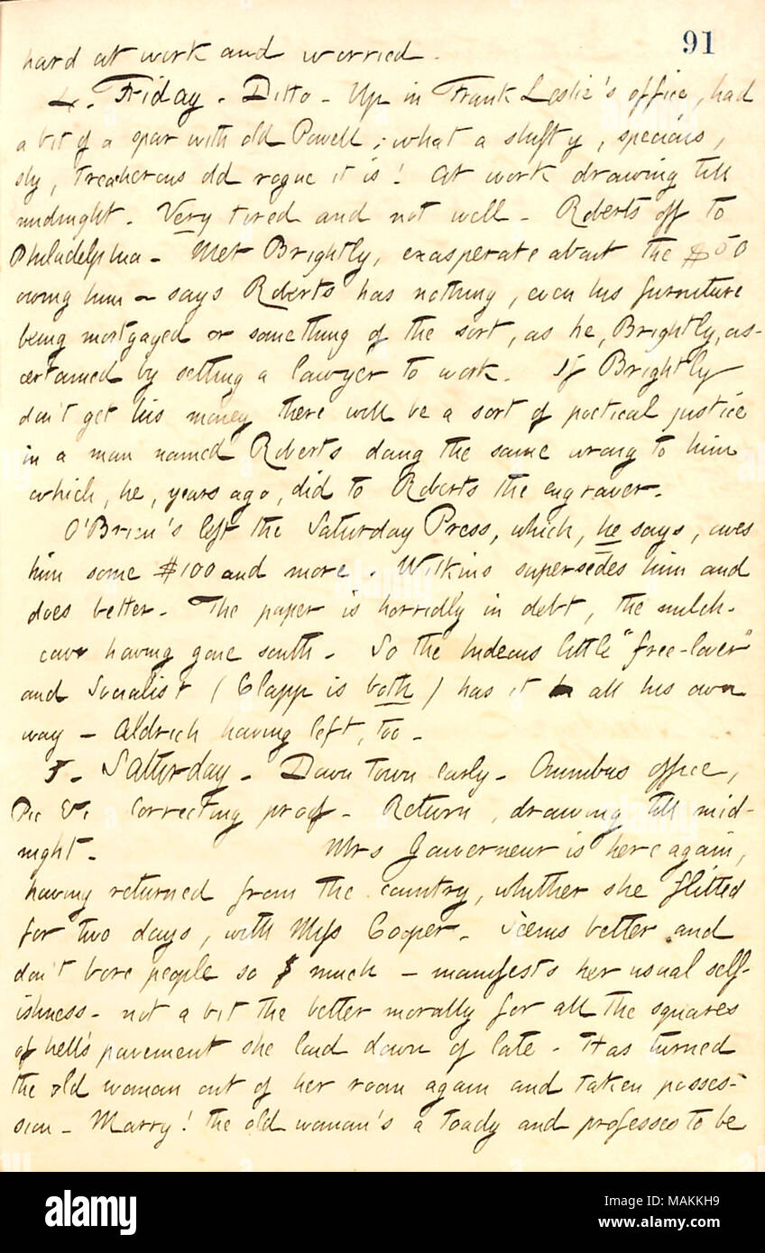 Mentions that Fitz James O'Brien has left the Saturday Press.  Transcription: hard at work and worried. 4. Friday. Ditto. Up in Frank Leslie's office, had a bit of a spar with old [Thomas] Powell; what a shifty, specious, sly, treacherous old rogue it is! At work drawing till midnight. Very tired and not well. [George] Roberts off to Philadelphia. Met [Joseph] Brightly, exasperate about the $50 owing him  ? says Roberts has nothing, even his furniture being mortgaged or something of the sort, as he, Brightly, ascertained by setting a lawyer to work. If Brightly don't get his money there will b - Stock Image
